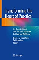 Transforming the Heart of Practice: An Organizational and Personal Approach to Physician Wellbeing