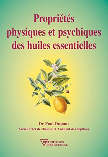 Propriétés physiques et psychiques des huiles essentielles (Universite rose-croix) (French Edition)