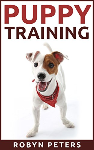 Puppy Training: Housetraining, Housebraking and Obedience Training - A Puppy Primer for Beginners