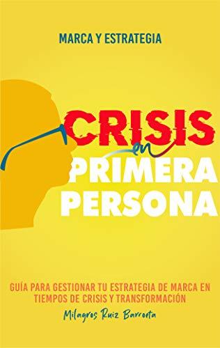 Crisis en primera persona, Marca y Estrategia: Guía para gestionar tu estrategia de Marca en tiempos de crisis y transformación