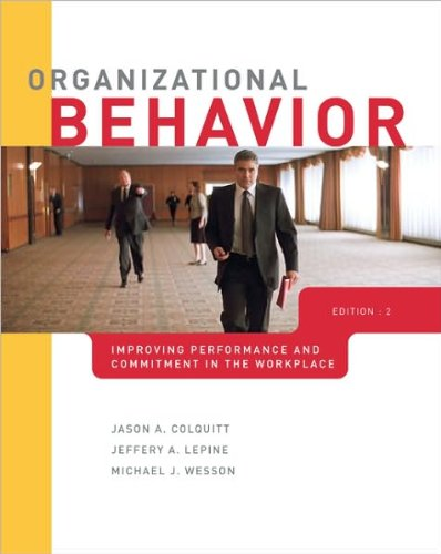 by Jeffrey LePine,by Michael Wesson,by Jason Colquitt Organizational Behavior: Improving Performance and Commitment in the Workplace(text only)2nd(Second) edition[Hardcover]2010
