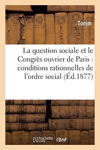 La question sociale et le Congrès ouvrier de Paris: conditions rationnelles de l'ordre économique (Sciences sociales)