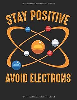 Stay Positive Avoid Electrons Chemie Physik: A4+ Softcover 120 beschreibbare karierte Seiten   22 x 28 cm (8,5x11 Zoll)