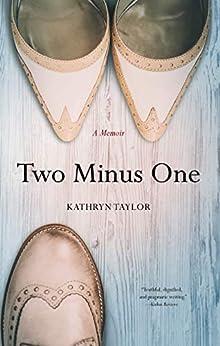 Two Minus One: A Memoir by [Kathryn Taylor]