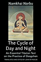 The Cycle of Day and Night: Where One Proceeds Along the Path of the Primordial Yoga : An Essential Tibetan Text on the Practice of Dzogchen