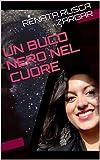 UN BUCO NERO NEL CUORE (Italian Edition)