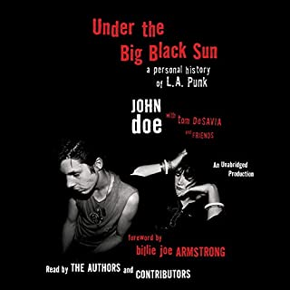 Under the Big Black Sun     A Personal History of L.A. Punk              By:                                                                                                                                 John Doe,                                                                                        Tom Desavia                               Narrated by:                                                                                                                                 Exene Cervenka,                                                                                        Henry Rollins,                                                                                        full cast                      Length: 7 hrs and 20 mins     424 ratings     Overall 4.7