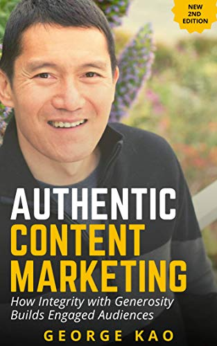 Authentic Content Marketing, 2nd Edition: Build An Engaged Audience For Your Personal Brand Through Integrity & Generosity (English Edition)