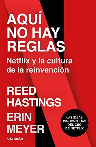 Aquí no hay reglas: Netflix y la cultura de la reinvención (Conecta)