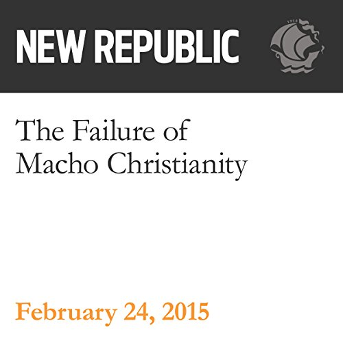 The Failure of Macho Christianity audiobook cover art