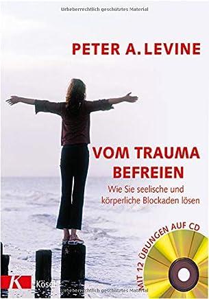 Vo Traua befreien Wie Sie seelische und körperliche Blockaden lösen inkl CD by Peter A. Levine,Judith Jahn