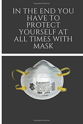 in the end you have to protect yourself at all times with mask: Protection Notebook, Lined Notebook , 100 Pages , 6x9,Soft Cover , Matte Finish