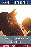 The Coquette's Victim (Esprios Classics)