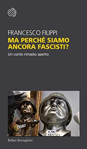 Ma perché siamo ancora fascisti?: Un conto rimasto aperto eBook ...