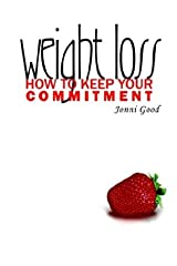 Weight Loss: How to Keep Your Commitment Paperback