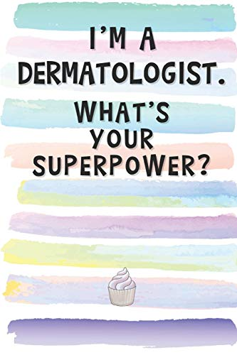 I'm a Dermatologist. What's Your Superpower?: Blank Lined Notebook Journal Gift for Cosmetic Surgeon Friend, Coworker, Boss