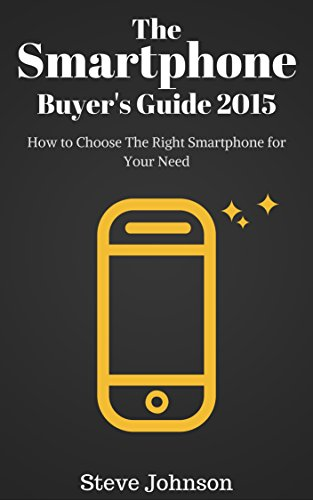 The Smartphone Buyer\'s Guide 2015: How to Choose the Right Smartphone for Your Needs (English Edition)