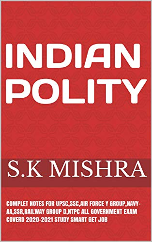 Indian Polity: COMPLETE NOTES FOR UPSC,SSC,AIR FORCE Y GROUP,NAVY-AA,SSR,RAILWAY GROUP D,NTPC ALL GOVERNMENT EXAM COVERD 2020-2021 STUDY SMART GET JOB (English Edition)