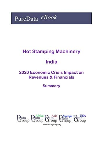 Hot Stamping Machinery India Summary: 2020 Economic Crisis Impact on Revenues & Financials (English Edition)