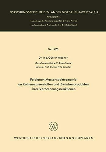 Feldionen-Massenspektrometrie an Kohlenwasserstoffen und Zwischenprodukten ihrer Verbrennungsreaktionen (Forschungsberichte des Landes Nordrhein-Westfalen (1470), Band 1470)