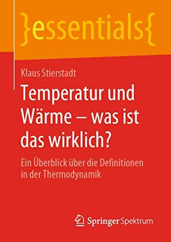 Temperatur und Wärme – was ist das wirklich?: Ein Überblick über die Definitionen in der Thermodynamik (essentials)