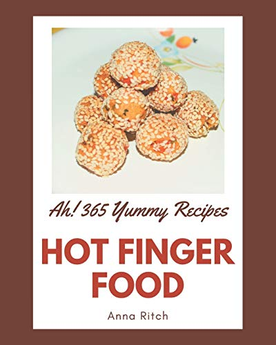 Ah! 365 Yummy Hot Finger Food Recipes: The Yummy Hot Finger Food Cookbook for All Things Sweet and Wonderful!