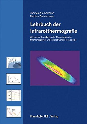 Lehrbuch der Infrarotthermografie.: Allgemeine Grundlagen der Thermodynamik, Grundlagen der Strahlungsphysik, Infrarot-Geräte-Technologie (für normative Stufe 1 und 2).