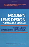 Modern Lens Design: A Resource Manual (Optical and Electro-Optical Engineering Series)