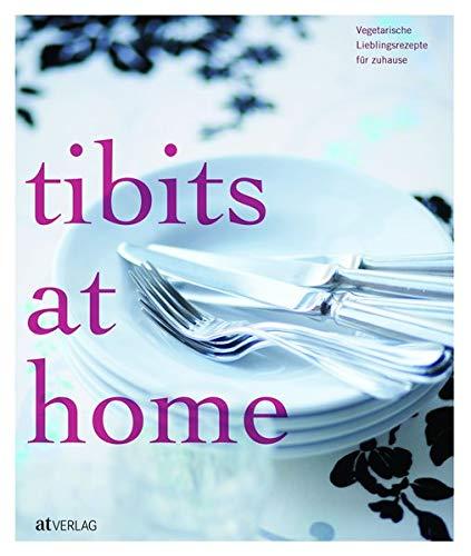 tibits at home: Vegetarische Lieblingsrezepte für zuhause
