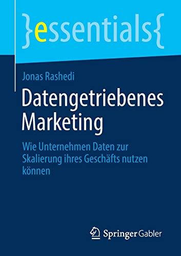 Datengetriebenes Marketing: Wie Unternehmen Daten zur Skalierung ihres Geschäfts nutzen können (essentials)