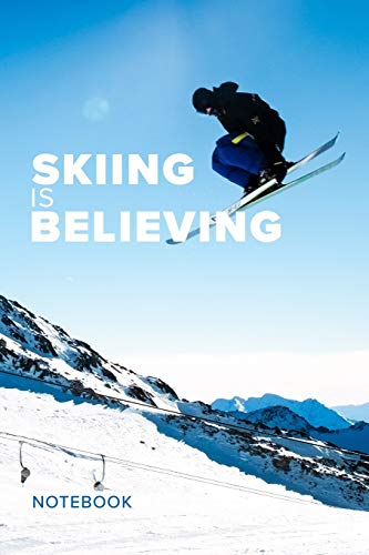 Skiing Is Believing Notebook: Blank Lined Gift Journal For S