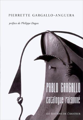 PABLO GARGALLO. Catalogue raisonné