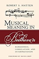 Musical Meaning in Beethoven: Markedness, Correlation, and Interpretation (Musical Meaning and Interpretation)