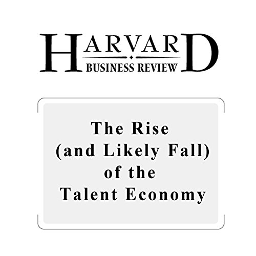 Couverture de The Rise (and Likely Fall) of the Talent Economy (Harvard Business Review)