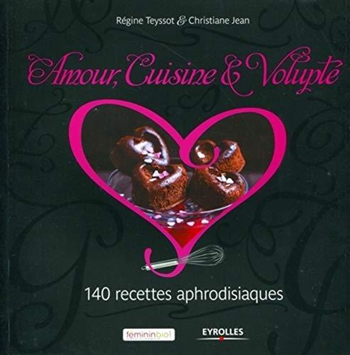 Ljubezen, hrana in užitek: 140 afrodizičnih receptov.