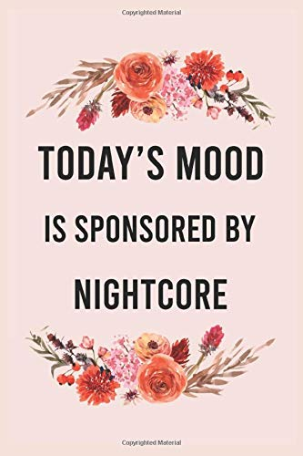 Today's good mood is sponsored by nightcore: funny notebook for women men, cute journal for writing, appreciation birthday christmas gift for nightcore lovers