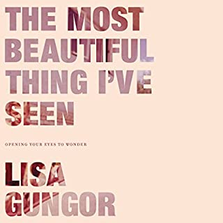 The Most Beautiful Thing I've Seen     Opening Your Eyes to Wonder              By:                                                                                                                                 Lisa Gungor                               Narrated by:                                                                                                                                 Lisa Gungor                      Length: 5 hrs and 58 mins     5 ratings     Overall 4.6