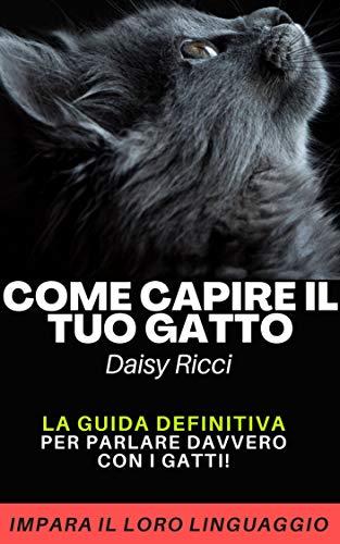 Come Capire il Tuo Gatto: La GUIDA DEFINITIVA per Parlare DAVVERO con i GATTI!