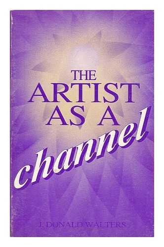 The Artist As a Channel / J. Donald Walters
