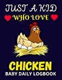 Just a Kid Who Love Chicken-Baby Daily Log Book: A notebook for Tracking your Baby Sleep, Diapers, Feed, Meals, Activities and Supplies Needed