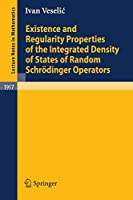 Existence and Regularity Properties of the Integrated Density of States of Random Schroedinger Operators (Lecture Notes in Mathematics) (Lecture Notes in Mathematics, 1917)