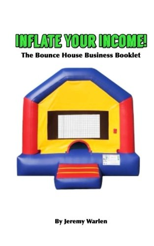 Inflate Your Income: The Bounce House Business Booklet