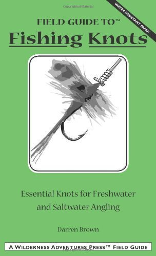 Field Guide to Fishing Knots: Essential Knots for Freshwater and Saltwater Angling (Wilderness Adventure Press Field Guides) by Brown, Darren (2003) Paperback