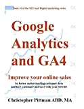 Google Analytics and GA4: Improve your online sales by better understanding customer data and how customers interact with your website (The SEO and digital marketing series Book 1)