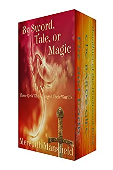 By Sword, Tale, or Magic: Three Girls Who Changed Their Worlds by [Meredith Mansfield]