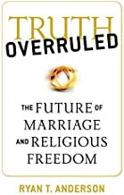 The Future of Marriage and Religious Freedom Truth Overruled (Paperback) - Common