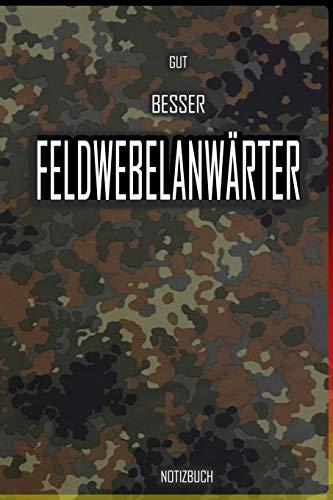Gut - Besser - Feldwebelanwärter Notizbuch: Perfekt für Soldaten mit dem Dienstgrad: Gut - Besser - Feldwebelanwärter Notizbuch. 120 freie Seiten für ... oder als Abschieds oder Abgängergeschenk.