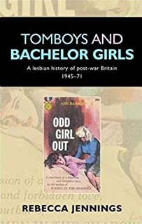 Tomboys and Bachelor Girls: A Lesbian History of Post-War Britain 1945-71