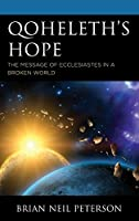 Qoheleth's Hope: The Message of Ecclesiastes in a Broken World