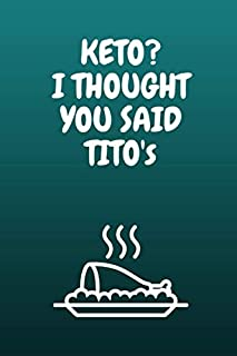 KITO? I THOUGHT YOU SAID TITO'S: Keto diet journal for beginners-diet planner for weight loss